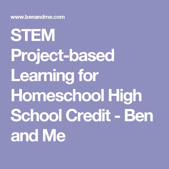 STEM Project-based Learning for Homeschool High School Credit - Ben and Me