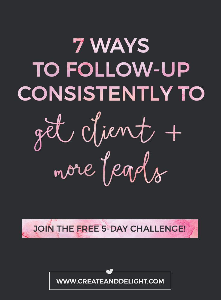 7 Ways To Follow-Up to Consistently Get Clients and More Leads