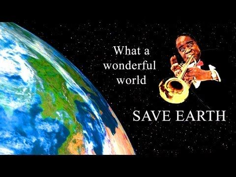 """Louis Armstrong WHAT A WONDERFUL WORLD !! - SAVE EARTH PLEEEASE !!! - """"IF"""" Global Test"""