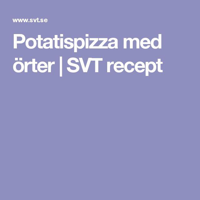 Potatispizza med örter   SVT recept