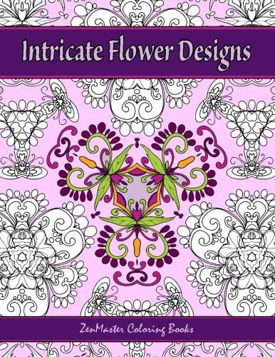 Introducing Intricate Flower Designs Adult Coloring Book With Floral Kaleidoscope Books For Grownups Volume