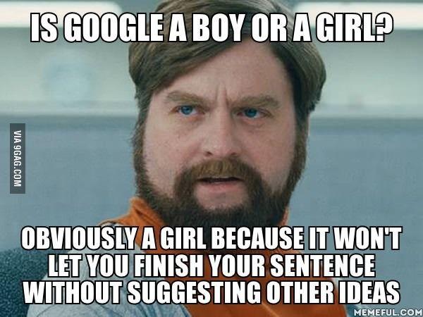 Is google a boy or a girl? ~Zach Galifianakis 