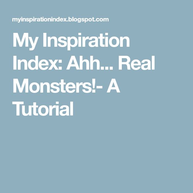 My Inspiration Index: Ahh... Real Monsters!- A Tutorial