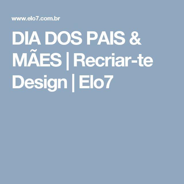 DIA DOS PAIS & MÃES | Recriar-te Design | Elo7