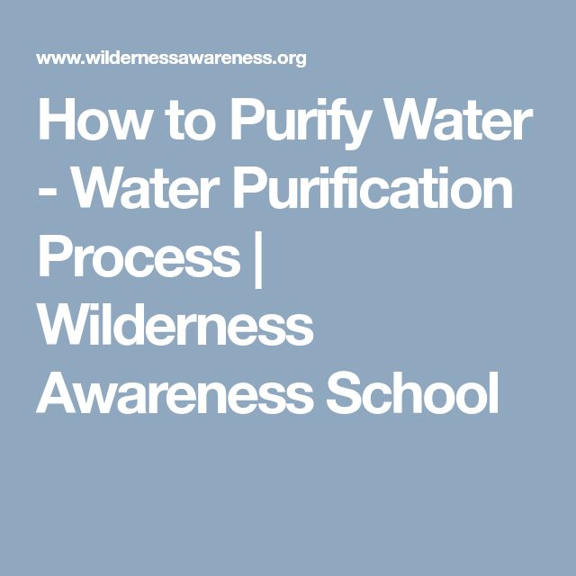 How to Purify Water - Water Purification Process | Wilderness Awareness School