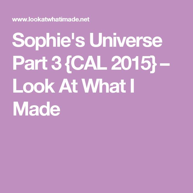 Sophie's Universe Part 3 {CAL 2015} – Look At What I Made