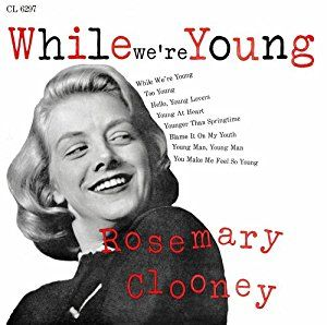 Rosemary Clooney While We're Young