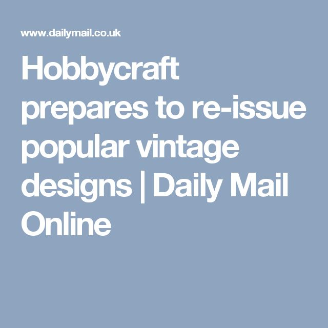 Hobbycraft prepares to re-issue popular vintage designs | Daily Mail Online