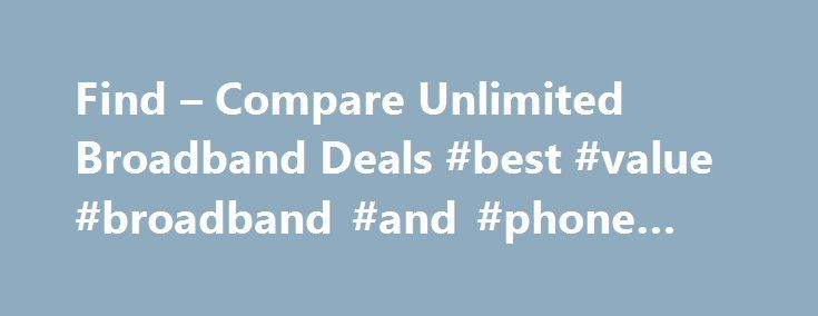 Find – Compare Unlimited Broadband Deals #best #value #broadband #and #phone #deals http://broadband.remmont.com/find-compare-unlimited-broadband-deals-best-value-broadband-and-phone-deals/  #cheapest unlimited broadband # Unlimited broadband Did you know. Both BT and Sky have the rights to show live Premier League matches until 2017. Sky has the bulk of the matches with 168 games and BT have the remaining 48 matches. Click to read more. This season, BT Sport has secured live Champions…