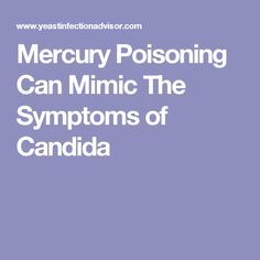 Mercury Poisoning Can Mimic The Symptoms of Candida
