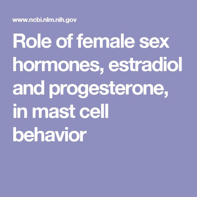 Role of female sex hormones, estradiol and progesterone, in mast cell behavior