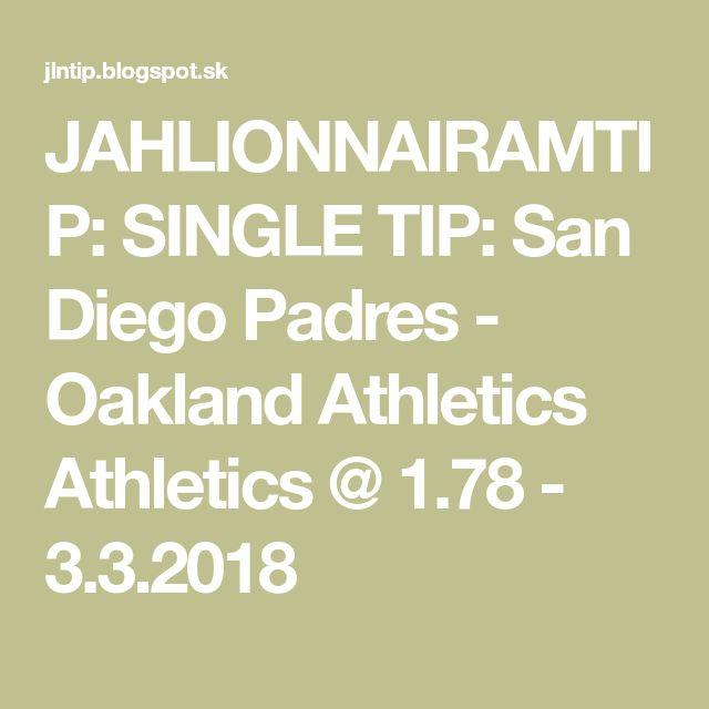JAHLIONNAIRAMTIP: SINGLE TIP: San Diego Padres - Oakland Athletics Athletics @ 1.78 - 3.3.2018