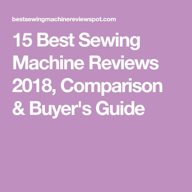 15 Best Sewing Machine Reviews 2018, Comparison & Buyer's Guide