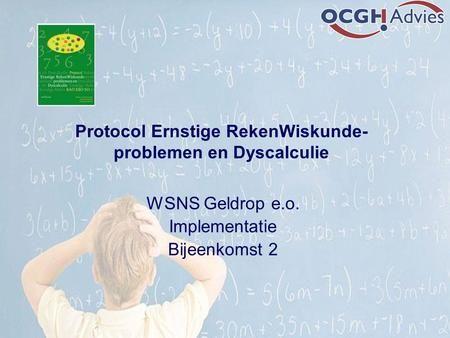 Protocol Ernstige RekenWiskunde- problemen en Dyscalculie WSNS Geldrop e.o. Implementatie Bijeenkomst 2.