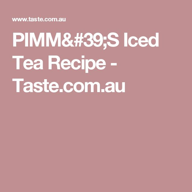 PIMM'S Iced Tea Recipe - Taste.com.au