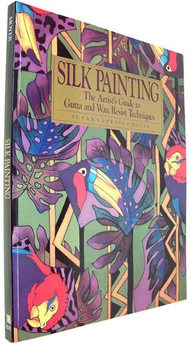 Silk Painting: The Artist's Guide to Gutta and Wax Resist Techniques: Susan L. Moyer: 9780823048281: Amazon.com: Books