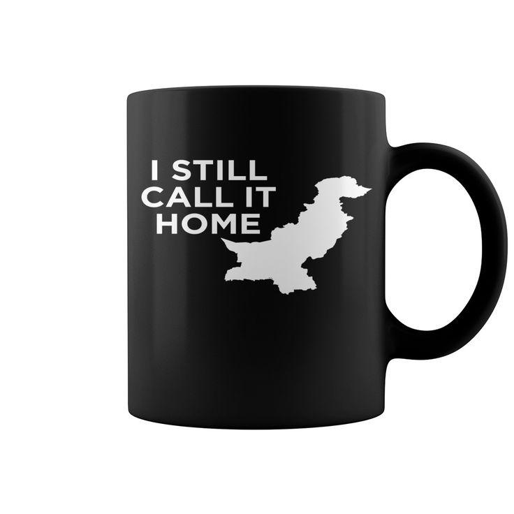 I Still Call Pakistan Home New Mug  shirt quotes, shirts with sayings, shirt diy, gift shirt ideas #hoodie #ideas #image #photo #shirt #tshirt #sweatshirt #tee #gift #perfectgift #birthday #Christmas