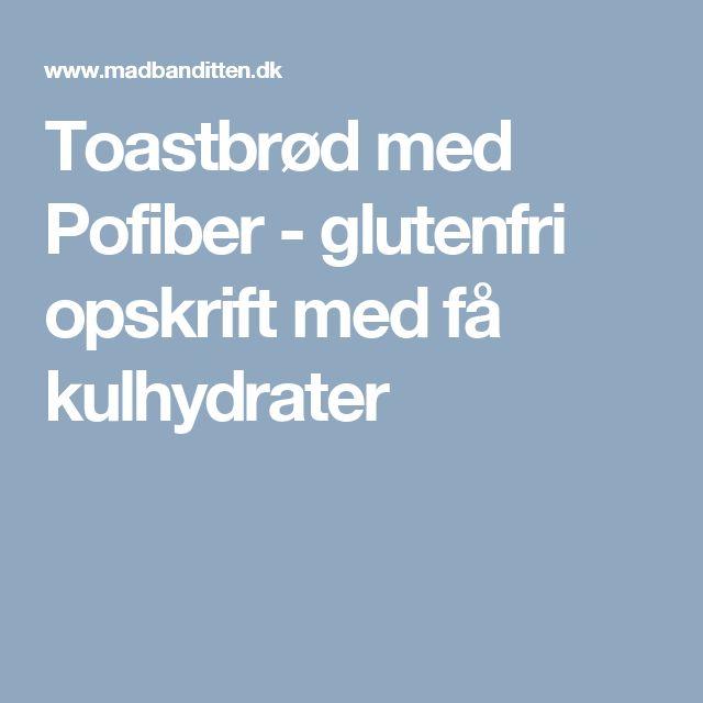 Toastbrød med Pofiber - glutenfri opskrift med få kulhydrater
