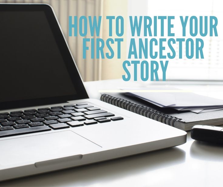 How To Write Your First Ancestor Story