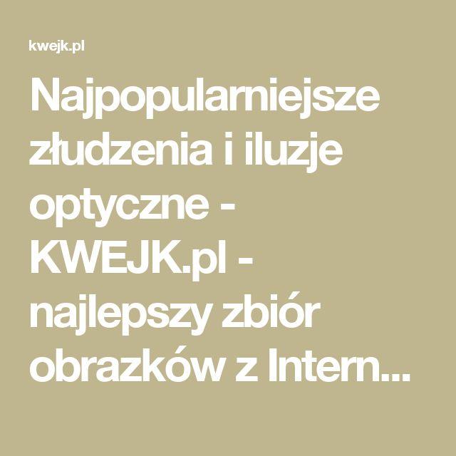 Najpopularniejsze złudzenia i iluzje optyczne - KWEJK.pl - najlepszy zbiór obrazków z Internetu!
