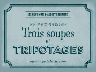 """Auguste Derrière """"Ne pas confondre Trois Soupes et Tripotages."""""""