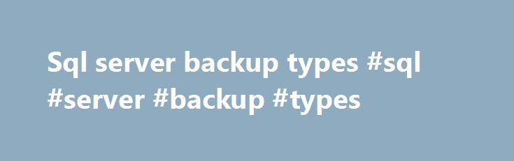 Sql server backup types #sql #server #backup #types http://mesa.nef2.com/sql-server-backup-types-sql-server-backup-types/  # This section describes the characteristics of different types of backups. Physical (Raw) Versus Logical Backups Physical backups consist of raw copies of the directories and files that store database contents. This type of backup is suitable for large, important databases that need to be recovered quickly when problems occur. Logical backups save information…
