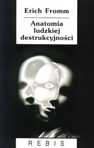 Anatomia ludzkiej destrukcyjności - Erich Fromm (48422) - Lubimyczytać.pl