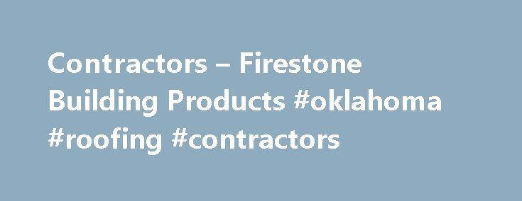 Contractors – Firestone Building Products #oklahoma #roofing #contractors http://tablet.nef2.com/contractors-firestone-building-products-oklahoma-roofing-contractors/  # TPO Systems Firestone TPO Systems, including UltraPly TPO, Metal Systems Design enhancement, energy efficiency and ease of Asphalt Systems Firestone APP, SBS and BUR Asphalt Systems provide a Coatings Firestone Building Products has two coating programs Insulation From polyiso insulation to cover boards to Vegetative Roofing…