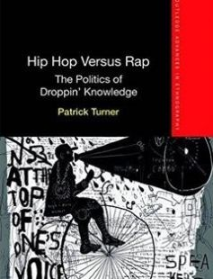 Hip Hop Versus Rap: The Politics of Droppin' Knowledge 1st Edition free download by Patrick Turner ISBN: 9781138679757 with BooksBob. Fast and free eBooks download.  The post Hip Hop Versus Rap: The Politics of Droppin' Knowledge 1st Edition Free Download appeared first on Booksbob.com.