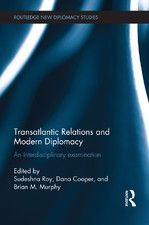Transatlantic relations and modern diplomacy : an interdisciplinary examination / ed. by Sudeshna Roy, Dana Cooper, and Brian M. Murphy. -- London ;  New York :  Routledge, Taylor & Francis Group,  2014.