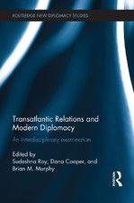 Transatlantic relations and modern diplomacy : an interdisciplinary examination / ed. by Sudeshna Roy, Dana Cooper, and Brian M. Murphy. -- London ;  New York :  Routledge, Taylor & Francis Group,  2014.