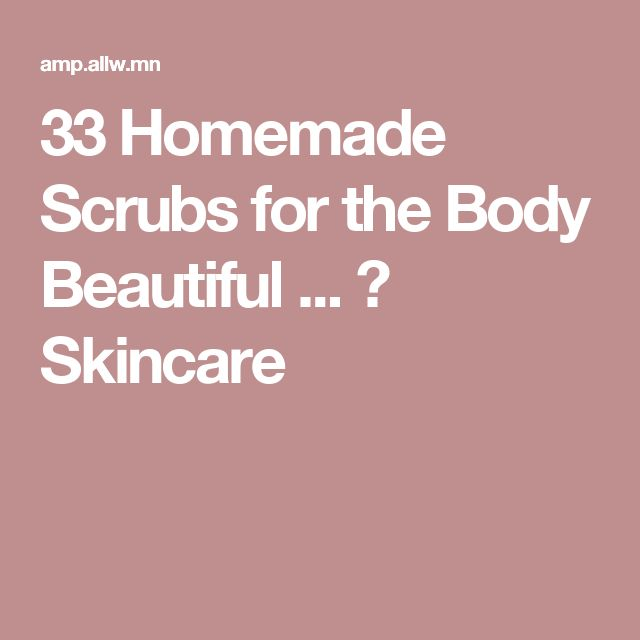 33 Homemade Scrubs for the Body Beautiful ... → Skincare