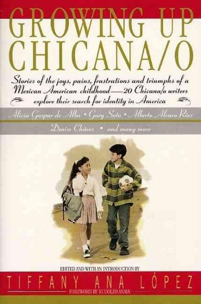 What Does It Mean To Grow Up Chicana/o? When I was growing up, I never read anything in school by anyone who had a Z in their last name. This anthology is, in many ways, a public gift to that child wh