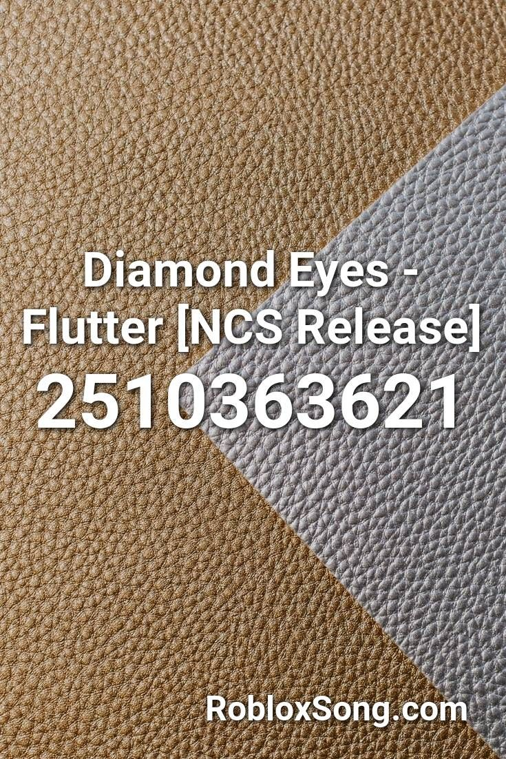 Diamond Eyes Flutter Ncs Release Roblox Id Roblox Music