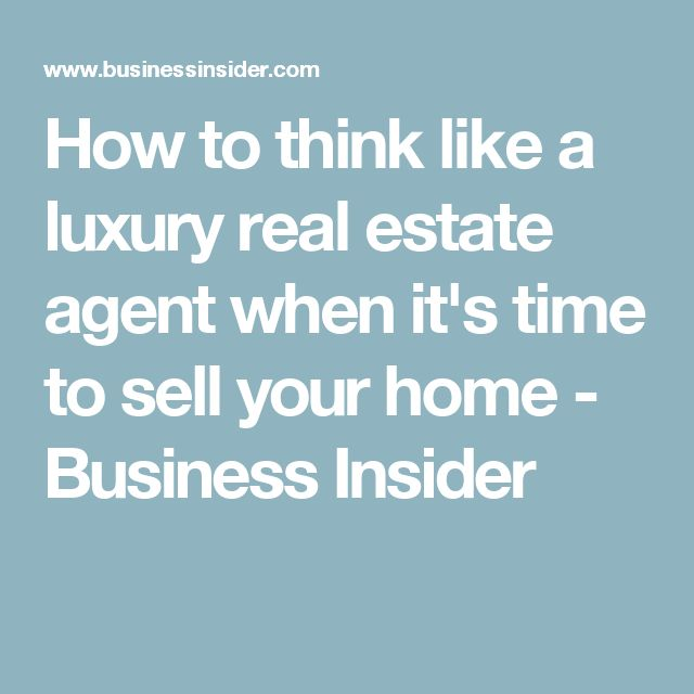 How to think like a luxury real estate agent when it's time to sell your home - Business Insider