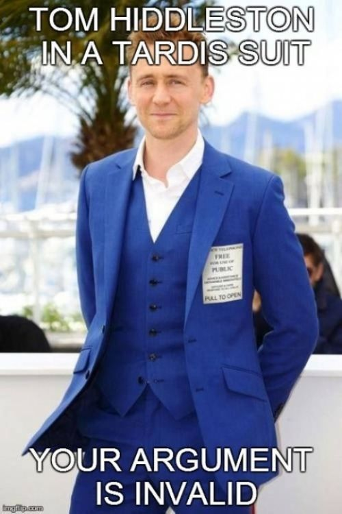 Tom Hiddleston in a tardis suit, your argument is invalid