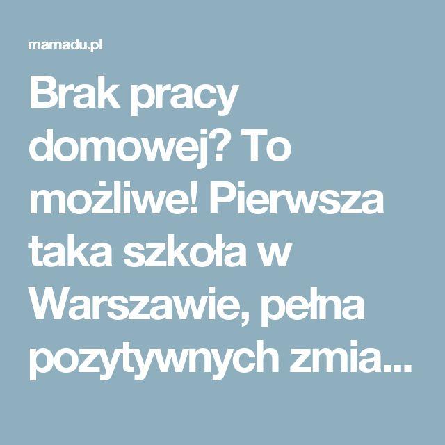 Brak pracy domowej? To możliwe! Pierwsza taka szkoła w Warszawie, pełna pozytywnych zmian | MamaDu.pl