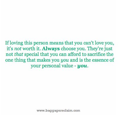 If loving this person means that you can't love you, it's not worth it. Always choose you. They're just not that special that you can afford to sacrifice the one thing that makes you you and is the essence of your personal value - you.