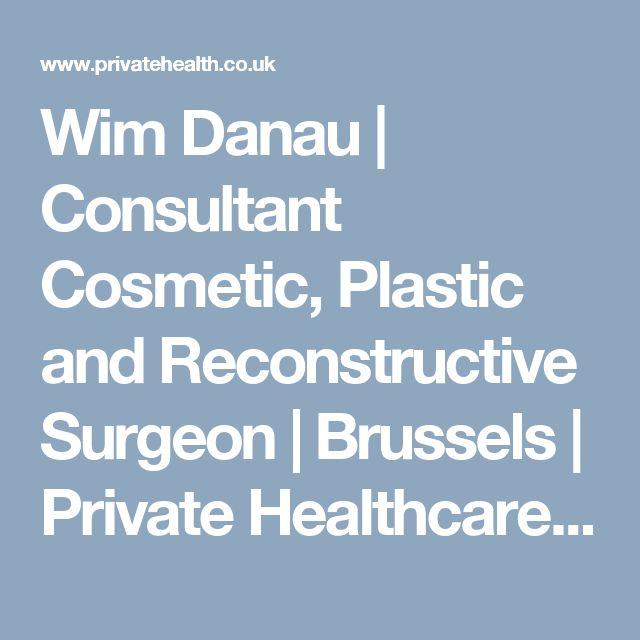 Wim Danau | Consultant Cosmetic, Plastic and Reconstructive Surgeon | Brussels | Private Healthcare UK
