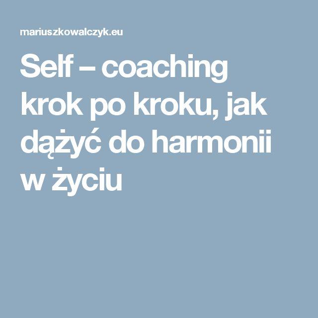 Self – coaching krok po kroku, jak dążyć do harmonii w życiu