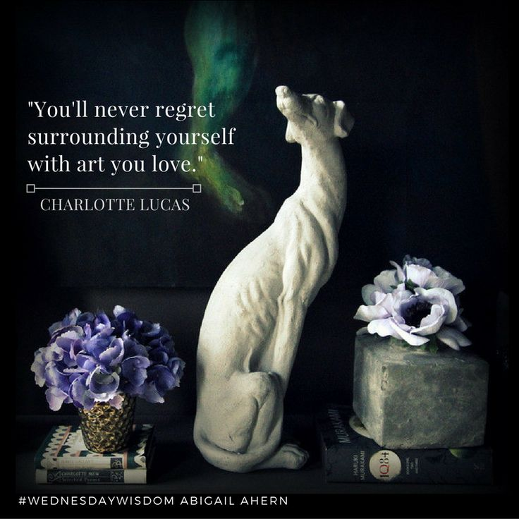 """""""You'll never regret surrounding yourself with art you love."""" - Charlotte Lucas #WednesdayWisdom"""