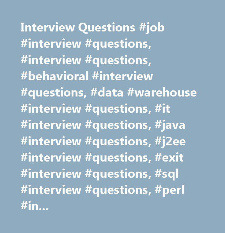 Interview Questions #job #interview #questions, #interview #questions, #behavioral #interview #questions, #data #warehouse #interview #questions, #it #interview #questions, #java #interview #questions, #j2ee #interview #questions, #exit #interview #questions, #sql #interview #questions, #perl #interview #questions, #web #interview #questions, #banking #interview #questions, #financial #interview #questions, #hr #interview #questions, #testing #interview #questions, #technical #interview…