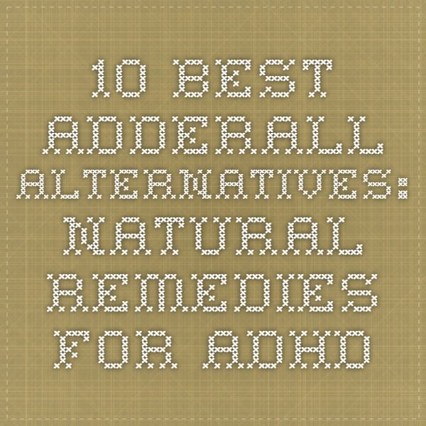 10 Best Adderall Alternatives: Natural Remedies For ADHD