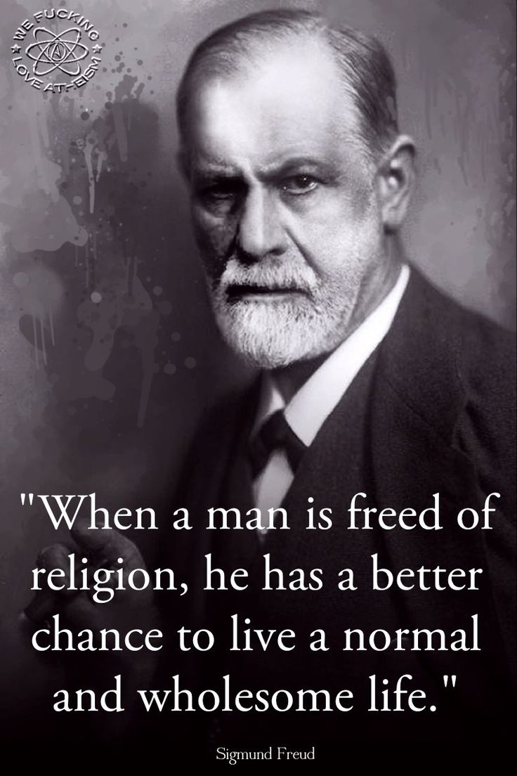 """When a man is freed of religion, he has a better chance to live a normal and wholesome life."" Sigmund Freud"