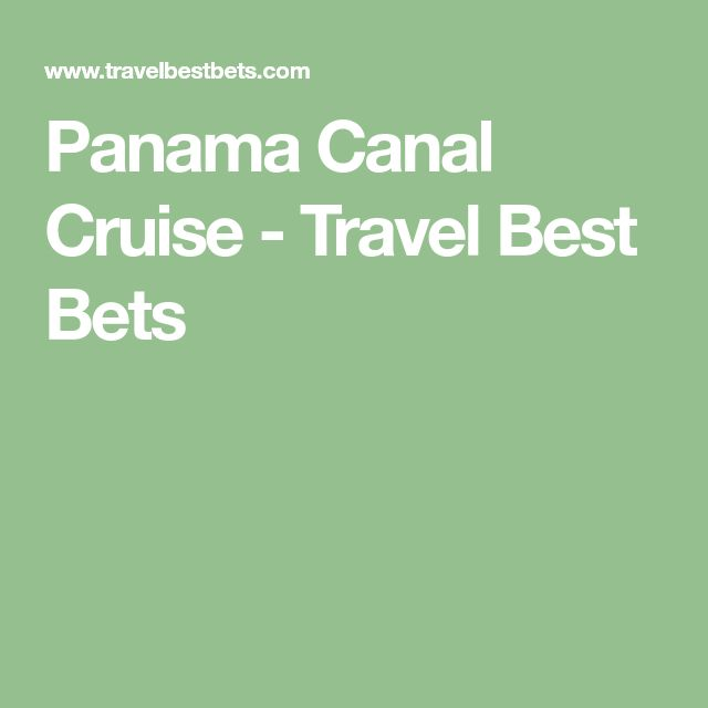 Panama Canal Cruise - Travel Best Bets