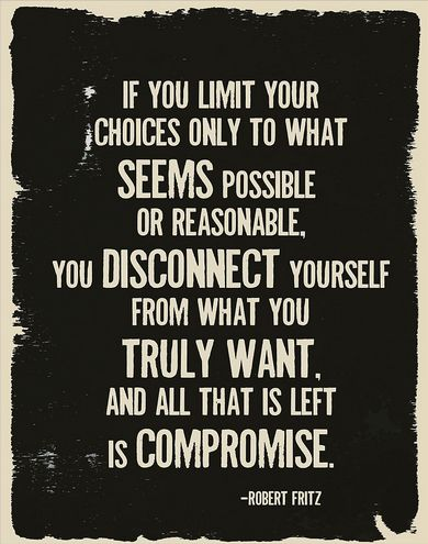 Robert Fritz quote - all that's left is compromise