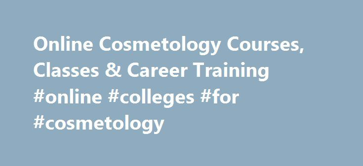 Online Cosmetology Courses, Classes & Career Training #online #colleges #for #cosmetology http://anchorage.remmont.com/online-cosmetology-courses-classes-career-training-online-colleges-for-cosmetology/  # Online Cosmetology Courses, Certificates Online Classes Online cosmetology courses transport students into the world of beauty. Many graduates of distance learning schools begin working in high-end beauty salons or upscale barbershops when they finish college. Other students who earn an…