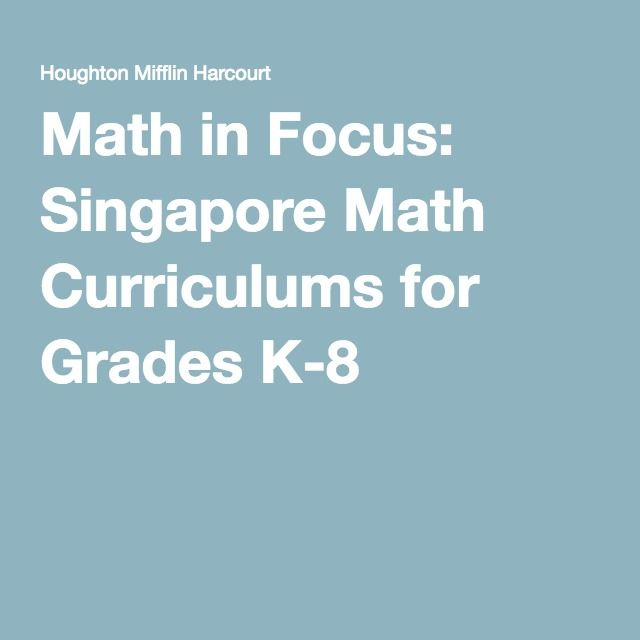 Math in Focus: Singapore Math Curriculums for Grades K-8