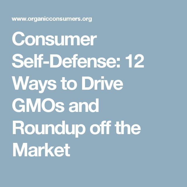 Consumer Self-Defense: 12 Ways to Drive GMOs and Roundup off the Market