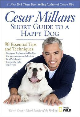 Cesar Millan's Short Guide to a Happy Dog: 98 Essential Tips and Techniques - Cesar Millan